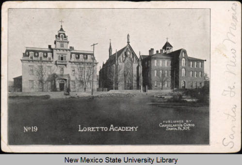 Loretto Academy with Loretto Chapel in center. Santa Fe, ca 1909. Image: Palace of Governors Photo Archives